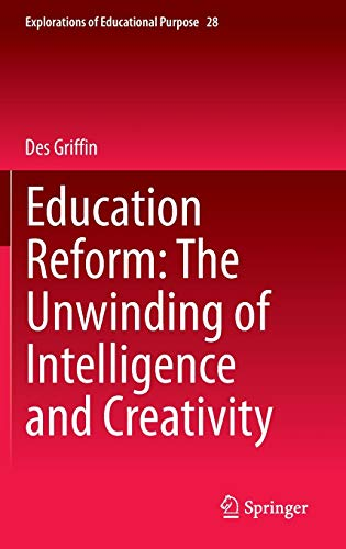Education Reform: the Unwinding of Intelligence and Creativity: Des Griffin