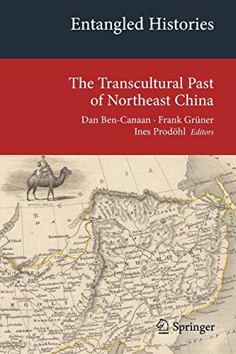 9783319020471: Entangled Histories: The Transcultural Past of Northeast China (Transcultural Research – Heidelberg Studies on Asia and Europe in a Global Context)