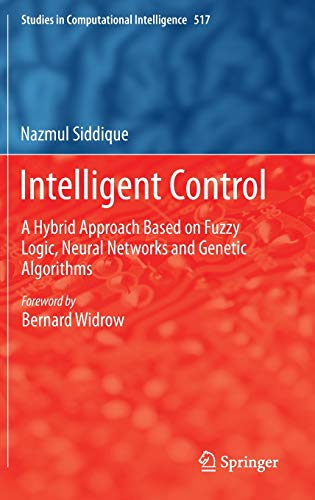9783319021348: Intelligent Control: A Hybrid Approach Based on Fuzzy Logic, Neural Networks and Genetic Algorithms (Studies in Computational Intelligence)