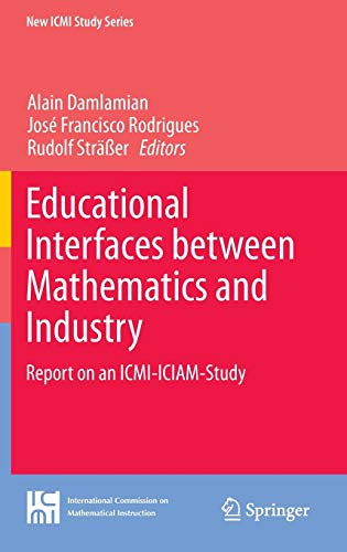 9783319022697: Educational Interfaces between Mathematics and Industry: Report on an ICMI-ICIAM-Study (New ICMI Study Series)