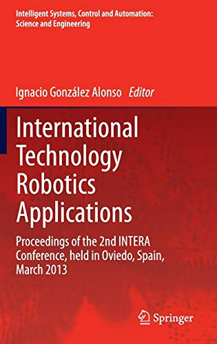 9783319023311: International Technology Robotics Applications: Proceedings of the 2nd INTERA Conference, Held in Oviedo, Spain, March 2013