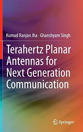 Terahertz Planar Antennas for Next Generation Communication: Kumud Ranjan Jha,