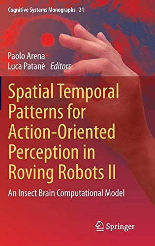 9783319023618: Spatial Temporal Patterns for Action-Oriented Perception in Roving Robots II: An Insect Brain Computational Model (Cognitive Systems Monographs)