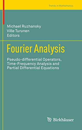 9783319025490: Fourier Analysis: Pseudo-differential Operators, Time-Frequency Analysis and Partial Differential Equations (Trends in Mathematics)