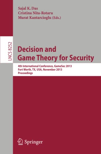 9783319027852: Decision and Game Theory for Security: 4th International Conference, Gamesec 2013, Fort Worth, TX, USA, November 11-12, 2013, Proceedings (Lecture Notes in Computer Science)