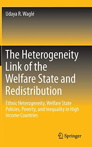 9783319028149: The Heterogeneity Link of the Welfare State and Redistribution: Ethnic Heterogeneity, Welfare State Policies, Poverty, and Inequality in High Income C