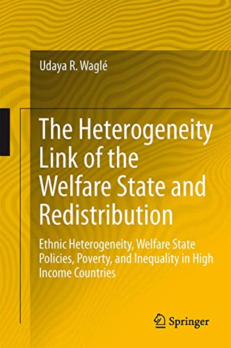 9783319028149: The Heterogeneity Link of the Welfare State and Redistribution: Ethnic Heterogeneity, Welfare State Policies, Poverty, and Inequality in High Income Countries