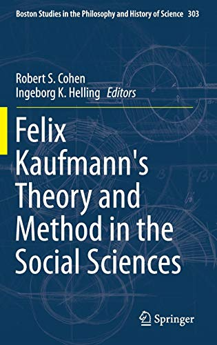 9783319028446: Felix Kaufmann's Theory and Method in the Social Sciences (Boston Studies in the Philosophy and History of Science)