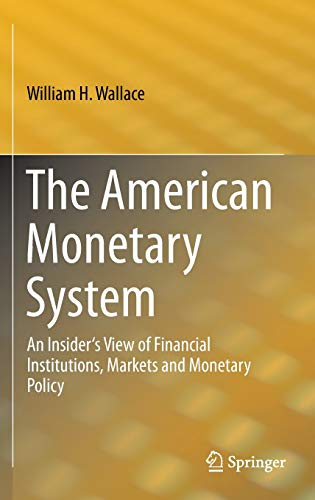 9783319029061: The American Monetary System: An Insider's View of Financial Institutions, Markets and Monetary Policy