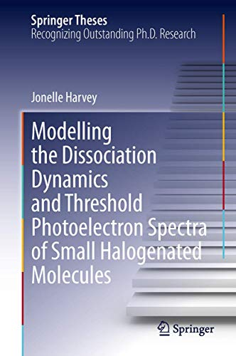 9783319029757: Modelling the Dissociation Dynamics and Threshold Photoelectron Spectra of Small Halogenated Molecules (Springer Theses)