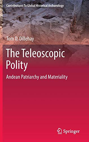 9783319031279: The Teleoscopic Polity: Andean Patriarchy and Materiality (Contributions To Global Historical Archaeology)