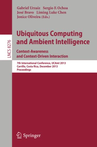 9783319031750: Ubiquitous Computing and Ambient Intelligence: Context-Awareness and Context-Driven Interaction: 7th International Conference, UCAmI 2013, Carrillo, ... (Lecture Notes in Computer Science)