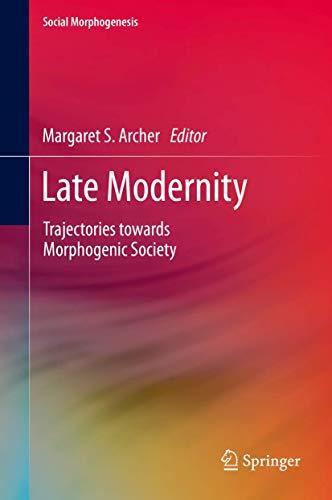 9783319032658: Late Modernity: Trajectories Towards Morphogenic Society