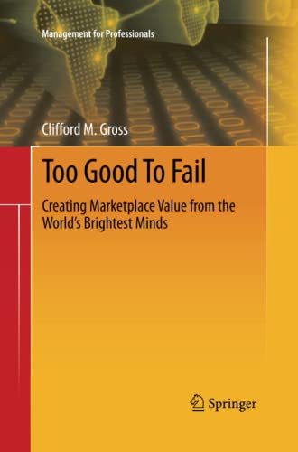 9783319032979: Too Good To Fail: Creating Marketplace Value from the World's Brightest Minds (Management for Professionals)