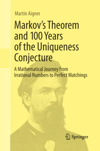 9783319033099: Markov's Theorem and 100 Years of the Uniqueness Conjecture: A Mathematical Journey from Irrational Numbers to Perfect Matchings