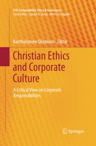 9783319033655: Christian Ethics and Corporate Culture: A Critical View on Corporate Responsibilities (CSR, Sustainability, Ethics & Governance)