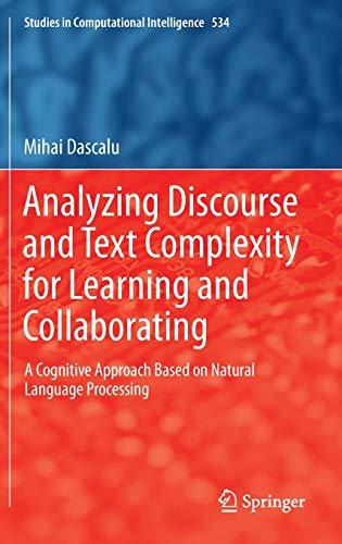 9783319034188: Analyzing Discourse and Text Complexity for Learning and Collaborating: A Cognitive Approach Based on Natural Language Processing (Studies in Computational Intelligence)