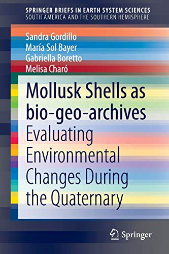 9783319034751: Mollusk shells as bio-geo-archives: Evaluating environmental changes during the Quaternary (SpringerBriefs in Earth System Sciences)
