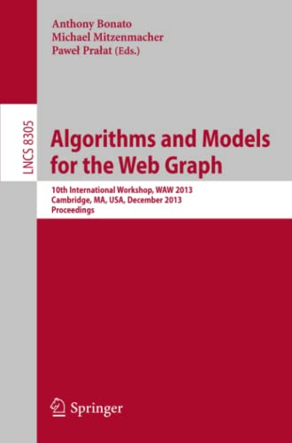 9783319035352: Algorithms and Models for the Web Graph: 10th International Workshop, WAW 2013, Cambridge, MA, USA, December 14-15, 2013, Proceedings (Lecture Notes in Computer Science)