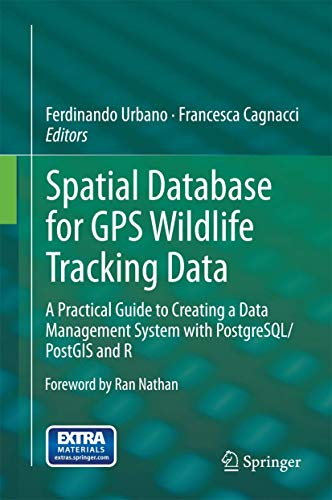 Spatial Database for GPS Wildlife Tracking Data: A Practical Guide to Creating a Data Management ...