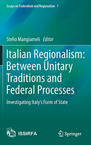 9783319037646: Italian Regionalism: Between Unitary Traditions and Federal Processes: Investigating Italy's Form of State (Essays on Federalism and Regionalism)