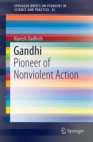 9783319039213: Gandhi: Pioneer of Nonviolent Action (SpringerBriefs on Pioneers in Science and Practice)