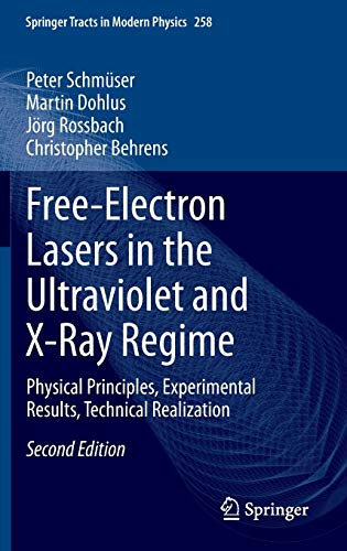 9783319040806: Free-Electron Lasers in the Ultraviolet and X-Ray Regime: Physical Principles, Experimental Results, Technical Realization (Springer Tracts in Modern Physics)