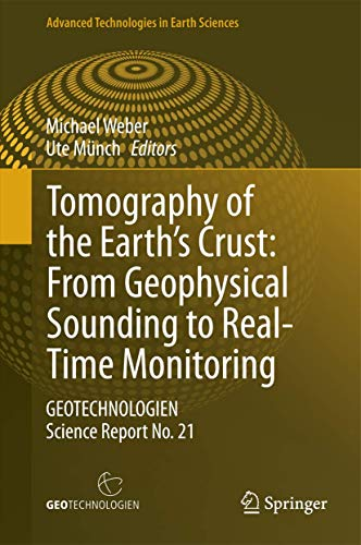 Tomography of the Earth?s Crust: From Geophysical Sounding to Real-Time Monitoring: GEOTECHNOLOGIEN...
