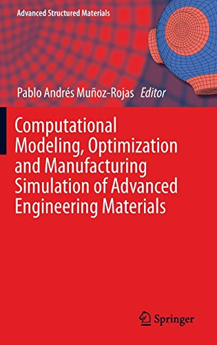 Computational Modeling, Optimization and Manufacturing Simulation of Advanced Engineering Materials...