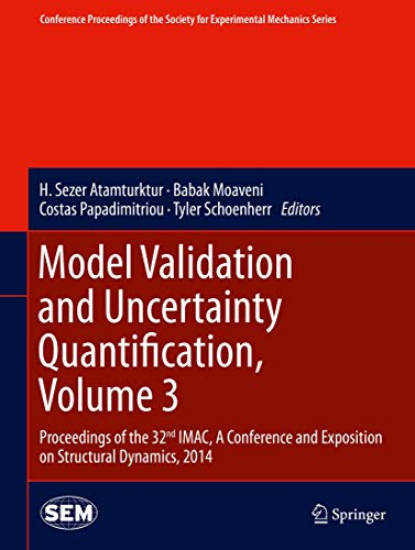9783319045511: Model Validation and Uncertainty Quantification, Volume 3: Proceedings of the 32nd IMAC, A Conference and Exposition on Structural Dynamics, 2014 Society for Experimental Mechanics Series