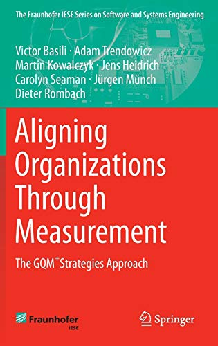 9783319050461: Aligning Organizations Through Measurement: The GQM+Strategies Approach (The Fraunhofer IESE Series on Software and Systems Engineering)