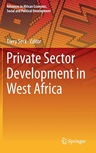 Private Sector Development in West Africa (Advances in African Economic, Social and Political ...