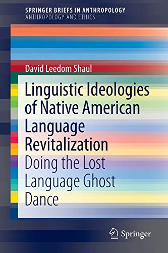 9783319052922: Linguistic Ideologies of Native American Language Revitalization: Doing the Lost Language Ghost Dance (SpringerBriefs in Anthropology)