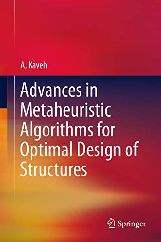Advances in Metaheuristic Algorithms for Optimal Design of Structures: A. Kaveh