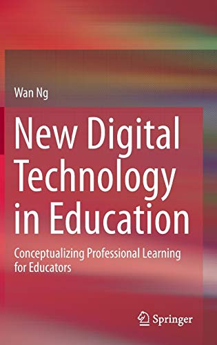New Digital Technology in Education: Conceptualizing Professional Learning for Educators: Wan Ng
