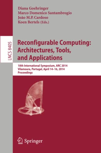 9783319059594: Reconfigurable Computing: Architectures, Tools, and Applications : 10th International Symposium, ARC 2014, Vilamoura, Portugal, April 14-16, 2014. Proceedings (Lecture Notes in Computer Science)