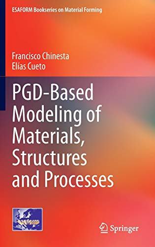 PGD-Based Modeling of Materials, Structures and Processes (ESAFORM Bookseries on Material Forming):...