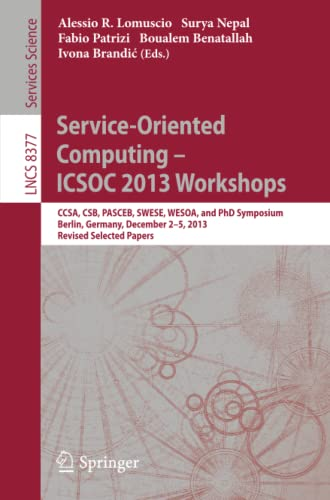 9783319068589: Service-Oriented Computing--ICSOC 2013 Workshops: CCSA, CSB, PASCEB, SWESE, WESOA, and PhD Symposium, Berlin, Germany, December 2-5, 2013. Revised Selected Papers (Lecture Notes in Computer Science)