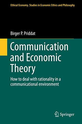 9783319069005: Communication and Economic Theory: How to deal with rationality in a communicational environment (Ethical Economy)