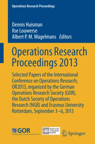 Operations Research Proceedings 2013: Selected Papers of: Dennis Huisman