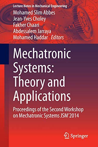 9783319071695: Mechatronic Systems: Theory and Applications: Proceedings of the Second Workshop on Mechatronic Systems Jsm 2014 (Lecture Notes in Mechanical Engineering)