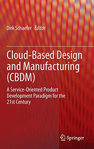 9783319073972: Cloud-Based Design and Manufacturing (CBDM): A Service-Oriented Product Development Paradigm for the 21st Century