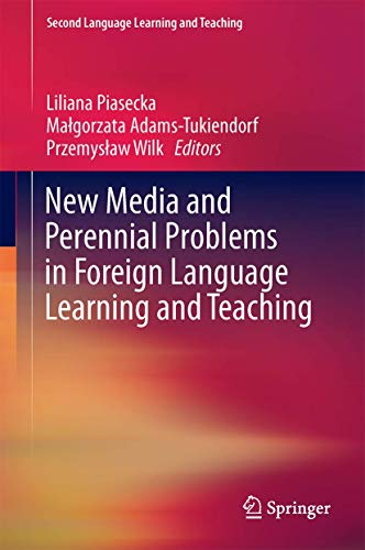 New Media and Perennial Problems in Foreign Language Learning and Teaching: Liliana Piasecka