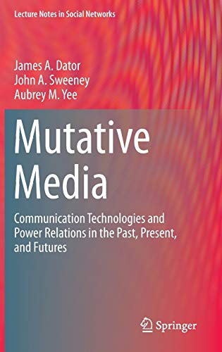 9783319078083: Mutative Media: Communication Technologies and Power Relations in the Past, Present, and Futures (Lecture Notes in Social Networks)