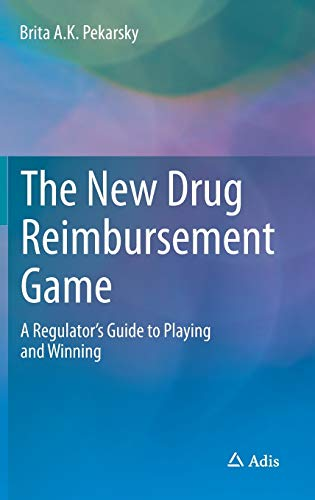 9783319089027: The New Drug Reimbursement Game: A Regulator's Guide to Playing and Winning