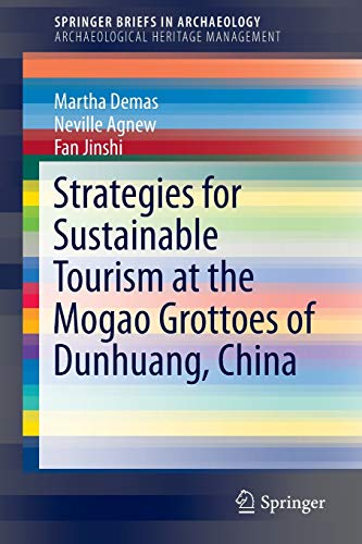 9783319089997: Strategies for Sustainable Tourism at the Mogao Grottoes of Dunhuang, China (SpringerBriefs in Archaeology)