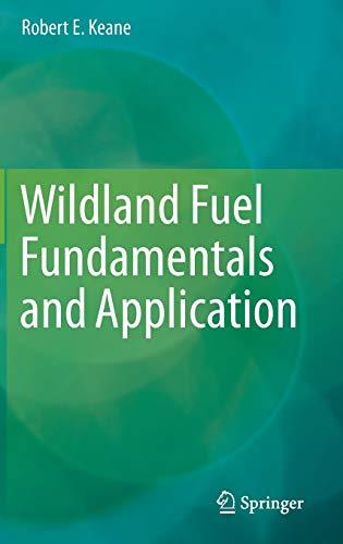 Wildland Fuel Fundamentals and Application: Robert E. Keane