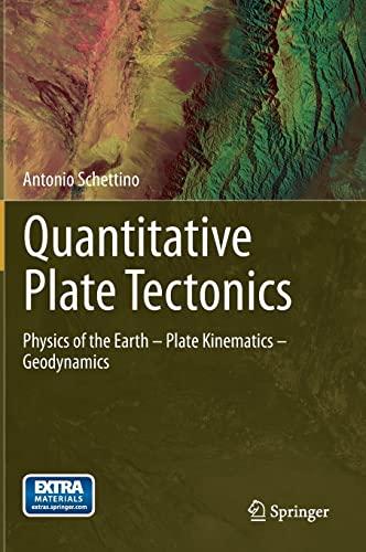 9783319091341: Quantitative Plate Tectonics: Physics of the Earth - Plate Kinematics - Geodynamics