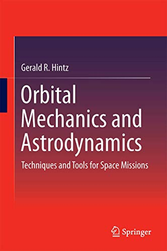 9783319094434: Orbital Mechanics and Astrodynamics: Techniques and Tools for Space Missions