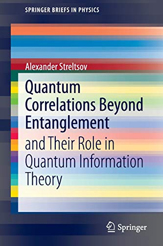 Quantum Correlations Beyond Entanglement: and Their Role in Quantum Information Theory (...